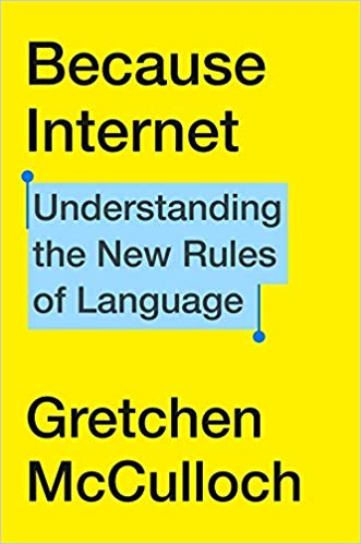 """Because Internet"", by linguist Gretchen McCulloch: a must read"