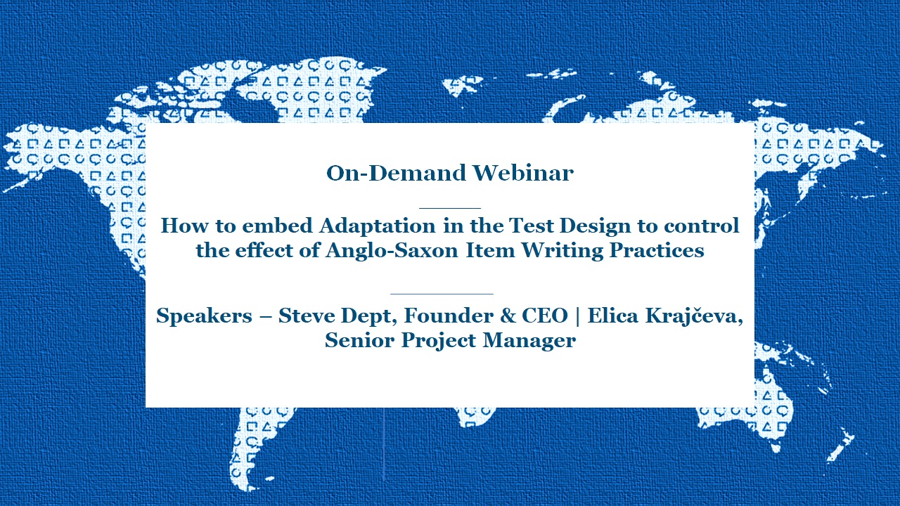 On-Demand Webinar | How to embed Adaptation in the Test Design to control the effect of Anglo-Saxon Item Writing Practices