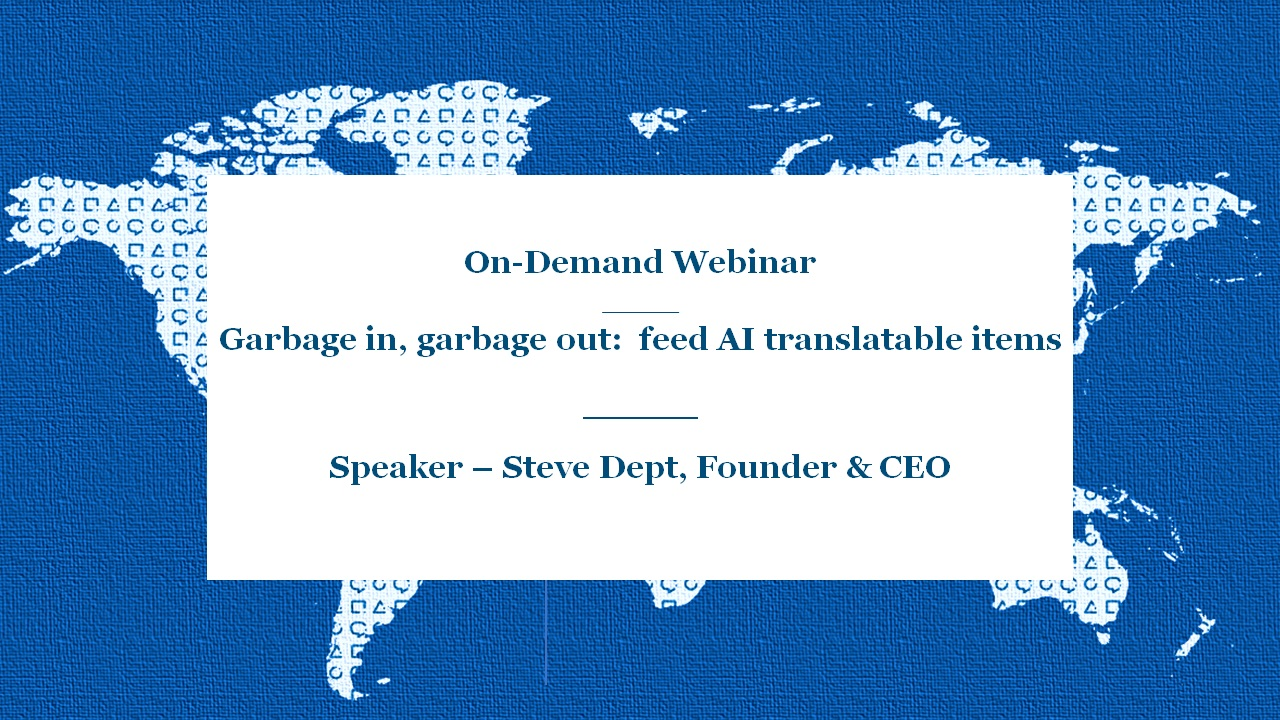 On-Demand Webinar | Garbage in, garbage out:  feed AI translatable items