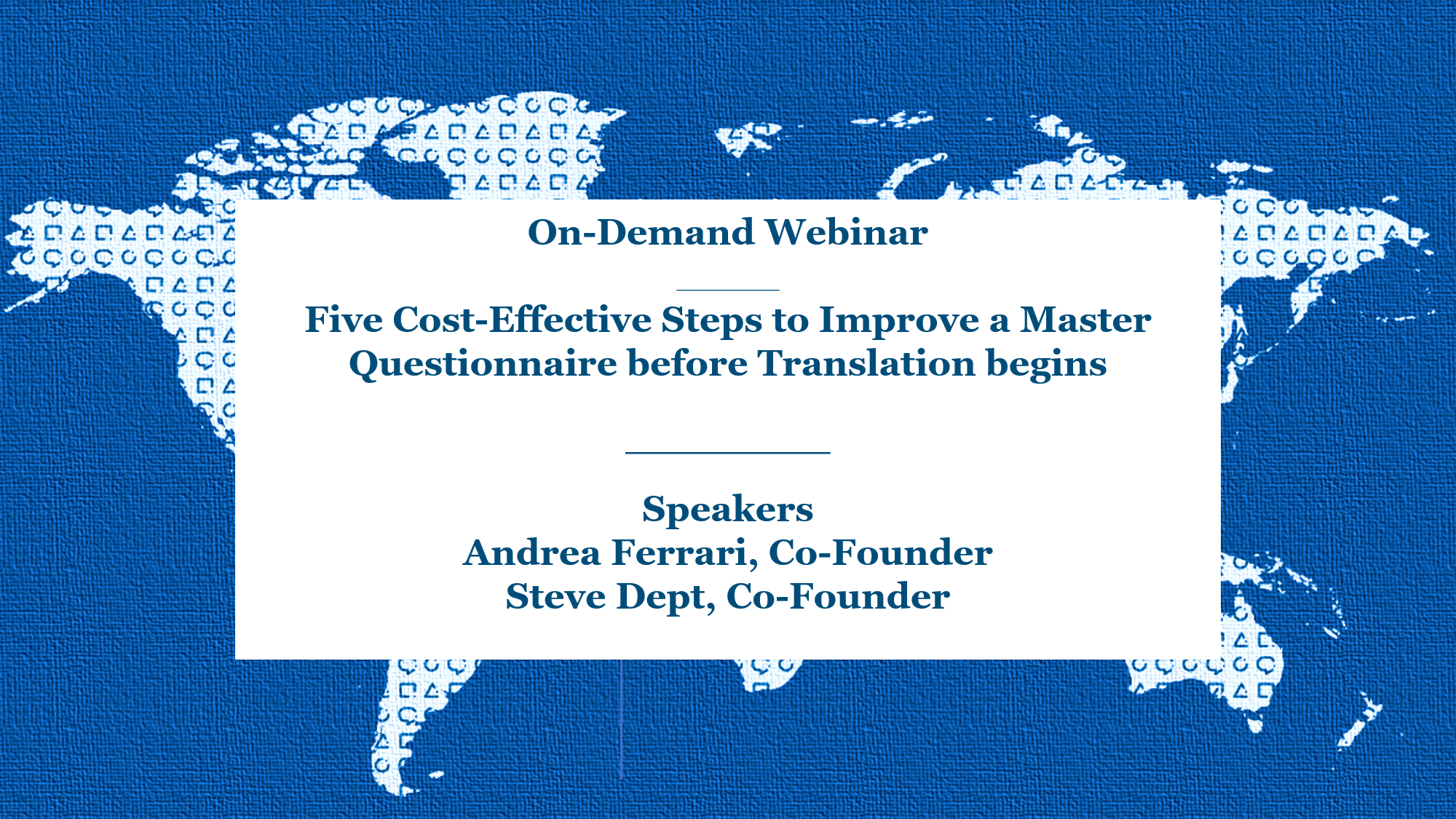 On-Demand Webinar | Five Cost-Effective Steps to Improve a Master Questionnaire before Translation begins