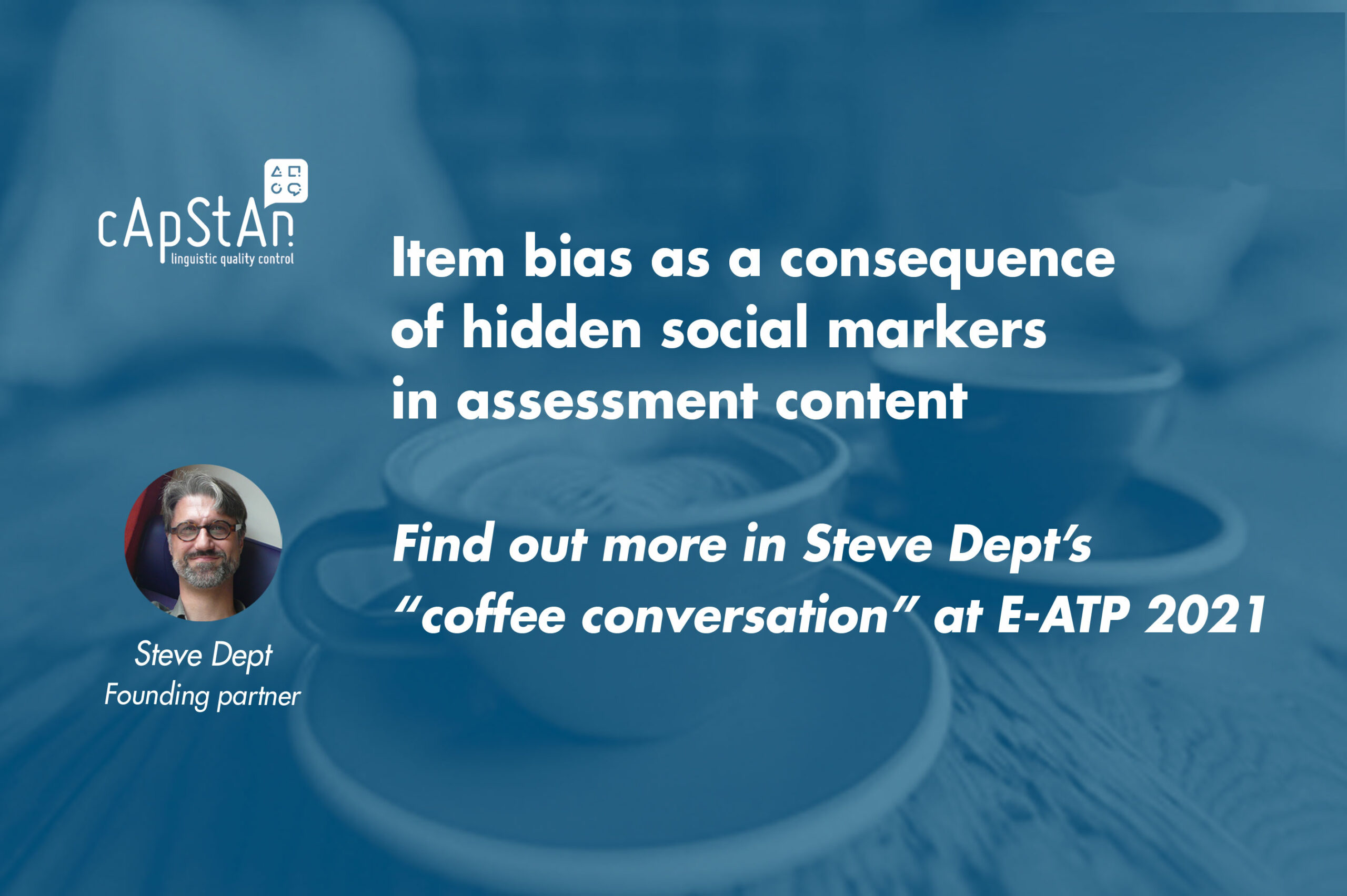 """""""Item bias as a consequence of hidden social makers in assessment content"""". A coffee conversation with cApStAn co-founder Steve Dept at E-ATP 2021"""